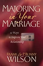 Majoring in Your Marriage by Frank Wilson