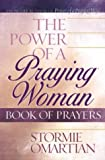 Omartian, Stormie: The Power of a Praying Woman: Book of Prayers