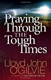 Ogilvie, Lloyd John: Praying Through The Tough Times