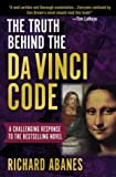 Abanes, Richard: The Truth Behind the Da Vinci Code: A Challenging Response to the Bestselling Novel