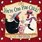 You're One Fine Chick! by Deb Strain