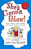 Barnhill, Julie Ann: She&#39;s Gonna Blow!: Real Help for Moms Dealing With Anger