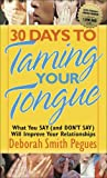 Pegues, Deborah Smith: 30 Days to Taming Your Tongue: What You Say (And Don't Say) Will Improve Your Relationships