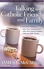 Talking with Catholic Friends and Family:…