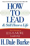 H. Dale Burke: How to Lead and Still Have a Life: The 8 Principles of Less is More Leadership