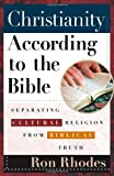 Rhodes, Ron: Christianity According to the Bible: Separating Cultural Religion from Biblical Truth