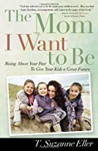 The Mom I Want to Be: Rising Above Your Past…