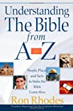 Rhodes, Ron: Understanding the Bible from A to Z: People, Places, and Facts to Make the Bible Come Alive