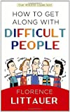 Littauer, Florence: How to Get Along With Difficult People