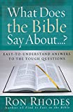 Rhodes, Ron: What Does the Bible Say About...?: Easy-to-Understand Answers to the Tough Questions