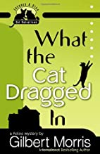 What the Cat Dragged In by Gilbert Morris