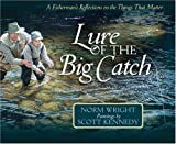 Wright, H. Norman: Lure of the Big Catch: A Fisherman's Reflections on the Things That Matter