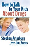 Arterburn, Stephen: How to Talk to Your Kids About Drugs