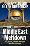 Ankerberg, John: Middle East Meltdown: Oil, Israel, and the Religion Behind the Crisis