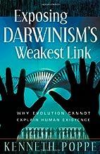 Exposing Darwinism's Weakest Link: Why…