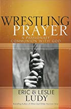 Wrestling Prayer: A Passionate Communion…