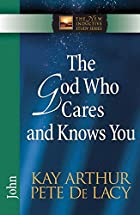 The God Who Cares and Knows You: John (The…