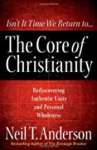 The Core of Christianity: Rediscovering…