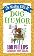The Awesome Book of Dog Humor by Bob…