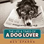 The Life and Times of a Dog Lover by Bev…