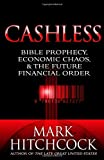 Hitchcock, Mark: Cashless: Bible Prophecy, Economic Chaos, and the Future Financial Order