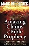 Hitchcock, Mark: The Amazing Claims of Bible Prophecy: What You Need to Know in These Uncertain Times