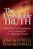 McDowell, Josh: The Unshakable Truth®: How You Can Experience the 12 Essentials of a Relevant Faith