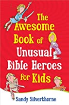 The Awesome Book of Unusual Bible Heroes for…