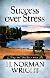 Wright, H. Norman: Success over Stress: 12 Ways to Take Back Your Life