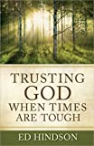 Hindson, Ed: Trusting God When Times Are Tough