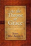 MacArthur, John: At the Throne of Grace: A Book of Prayers
