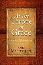 At the Throne of Grace: A Book of Prayers by…