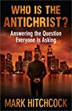 Hitchcock, Mark: Who Is the Antichrist?: Answering the Question Everyone Is Asking