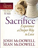 McDowell, Josh: Sacrifice--Experience a Deeper Way to Love (The Unshakable Truth® Journey Growth Guides)