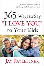 365 Ways to Say I Love You to Your Kids by…