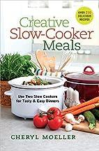 Creative Slow-Cooker Meals by Cheryl Moeller