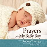 Thomas, Angela: Prayers for My Baby Boy