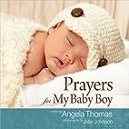 Prayers for My Baby Boy by Angela Thomas