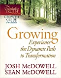 McDowell, Josh: Growing--Experience the Dynamic Path to Transformation (The Unshakable Truth® Journey Growth Guides)