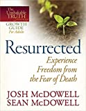 McDowell, Josh: Resurrected--Experience Freedom from the Fear of Death (The Unshakable Truth® Journey Growth Guides)