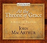 MacArthur, John: At the Throne of Grace Audiobook