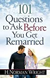 Wright, H. Norman: 101 Questions to Ask Before You Get Remarried