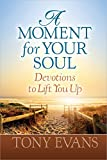 Evans, Tony: A Moment for Your Soul: Devotions to Lift You Up