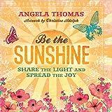 Thomas, Angela: Be the Sunshine: Share the Light and Spread the Joy
