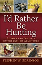 I'd Rather Be Hunting: Stories and…