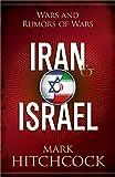 Hitchcock, Mark: Iran and Israel: Wars and Rumors of Wars