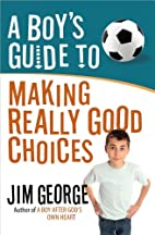 A Boy's Guide to Making Really Good Choices…