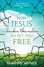 How Jesus Broke the Rules to Set You Free:…