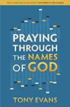 Praying Through the Names of God by Tony…