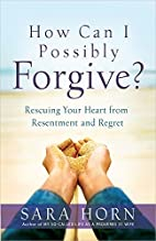 How Can I Possibly Forgive? Rescuing Your…
